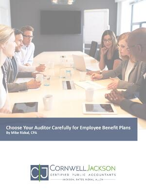 Cover- Choose Your Auditor Carefully for Employee Benefit Plans - Mike Rizkal - Cornwell Jackson 2018